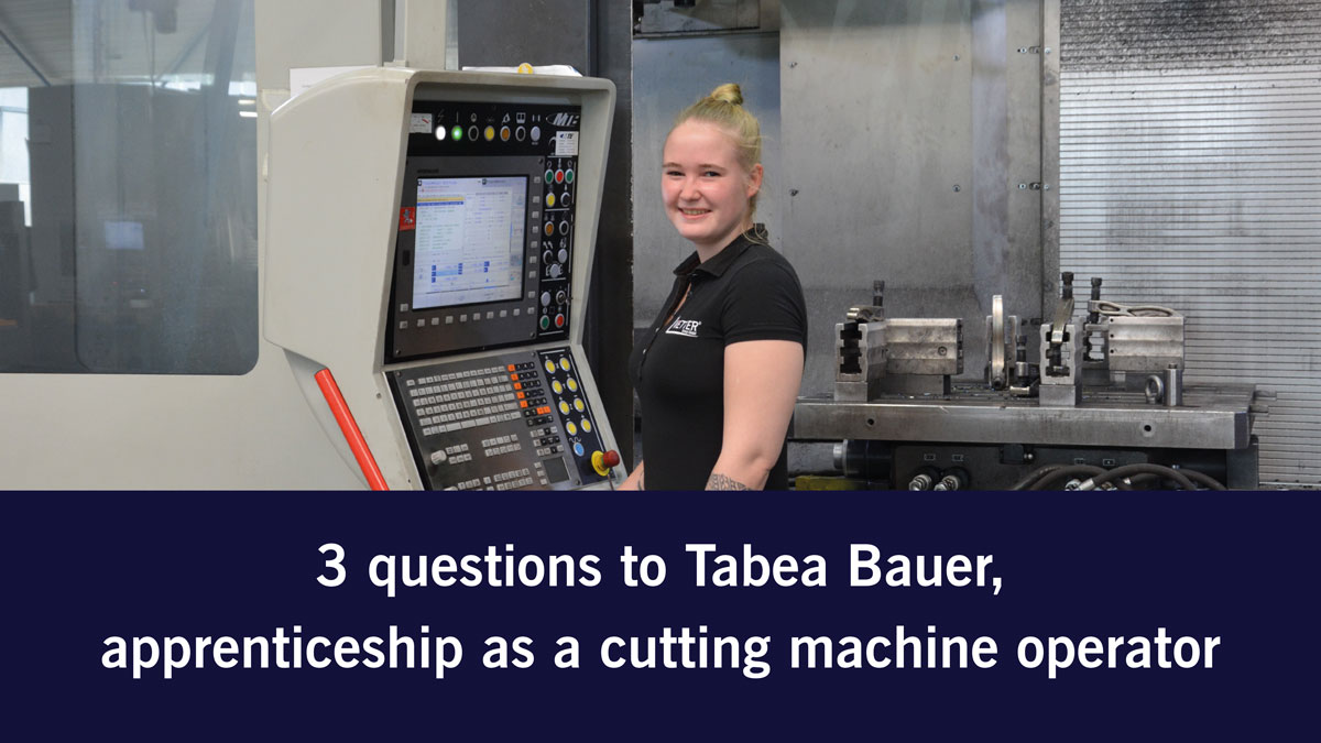3 QUESTIONS TO Tabea Bauer, Apprenticeship as a cutting machine operator